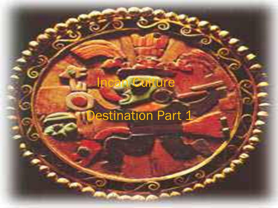 Incan Culture Destination Part 1