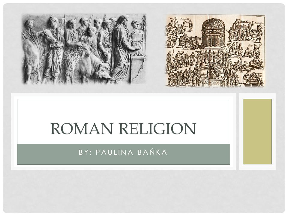 BY: PAULINA BAŃKA ROMAN RELIGION