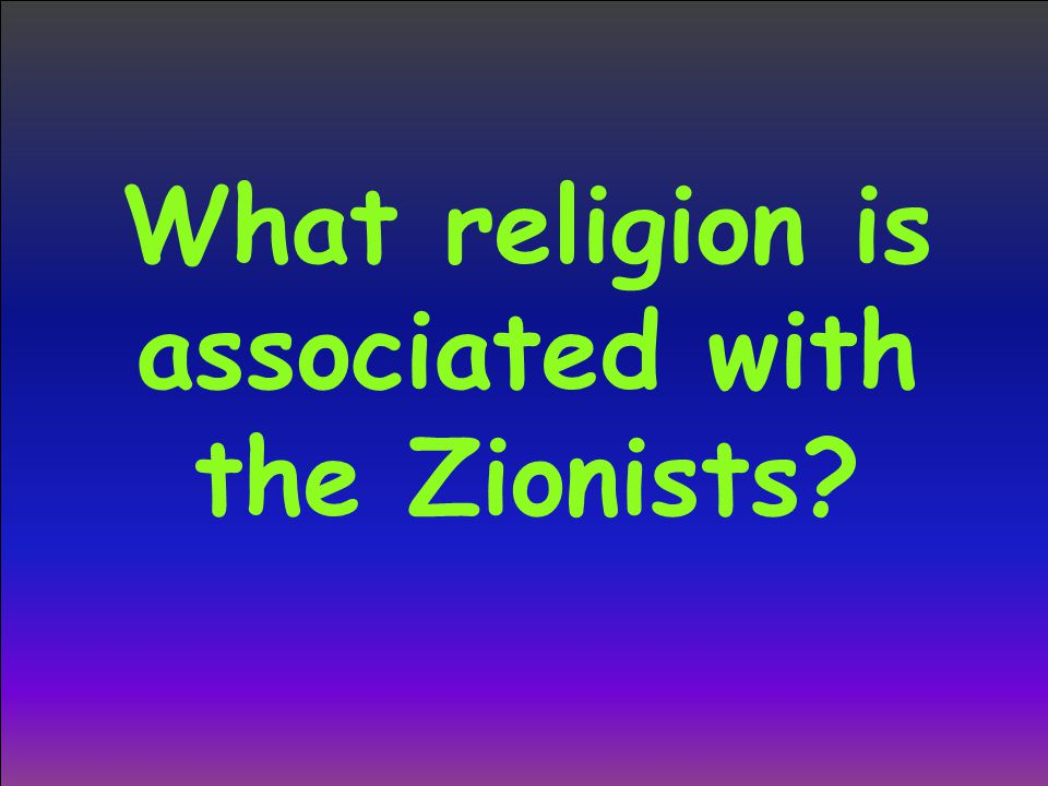 What religion is associated with the Zionists