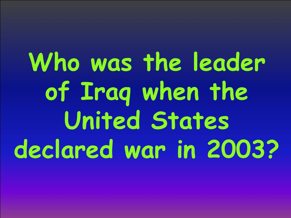 Who was the leader of Iraq when the United States declared war in 2003