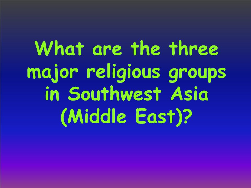 What are the three major religious groups in Southwest Asia (Middle East)
