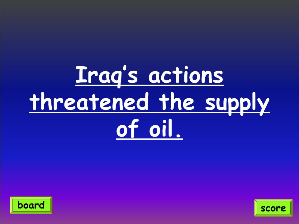 Iraq's actions threatened the supply of oil. score board