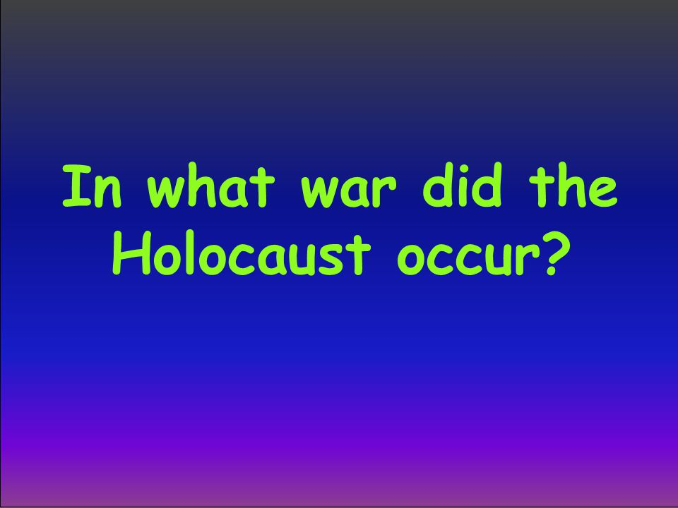 In what war did the Holocaust occur