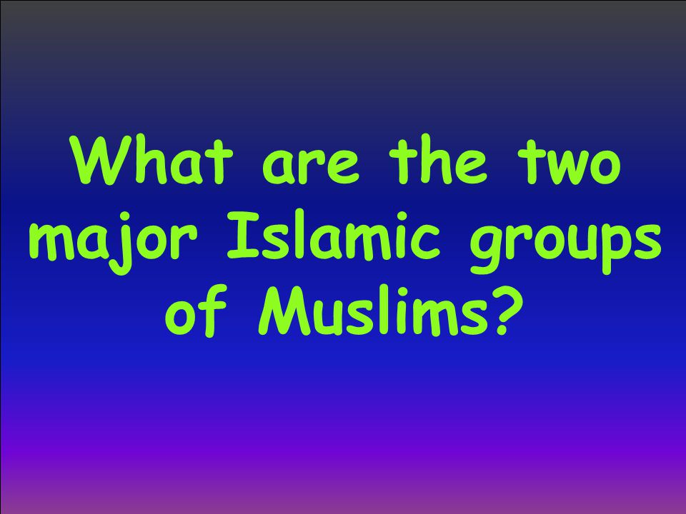 What are the two major Islamic groups of Muslims