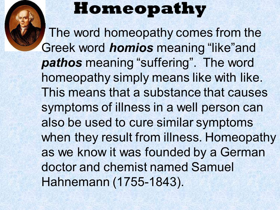 Homeopathy The word homeopathy comes from the Greek word homios meaning like and pathos meaning suffering .