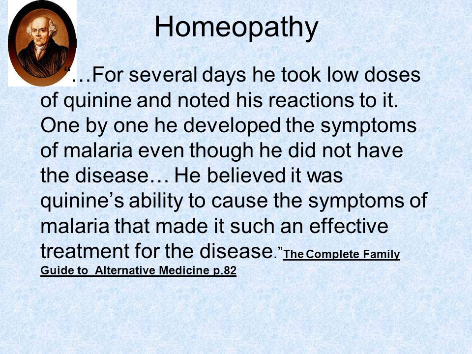 Homeopathy …For several days he took low doses of quinine and noted his reactions to it.