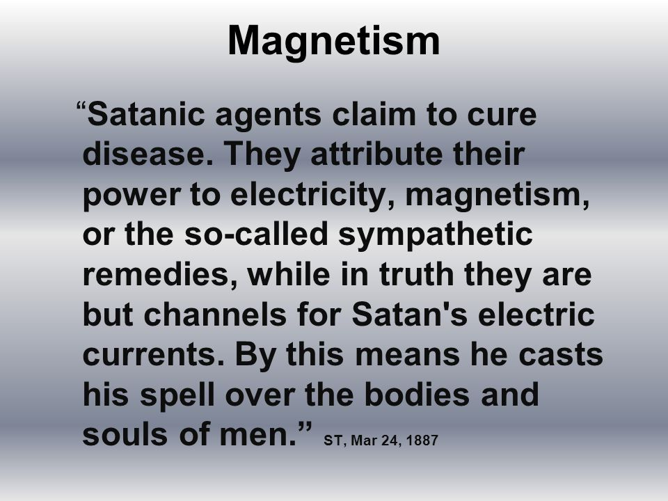 Magnetism Satanic agents claim to cure disease.