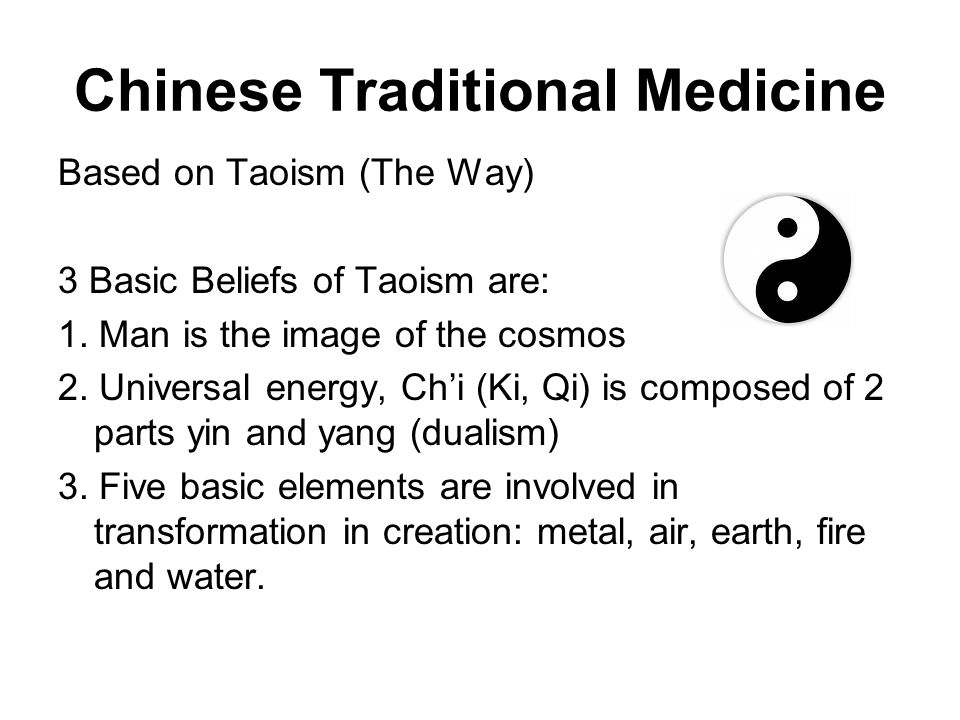 Chinese Traditional Medicine Based on Taoism (The Way) 3 Basic Beliefs of Taoism are: 1.
