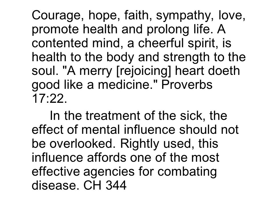 Courage, hope, faith, sympathy, love, promote health and prolong life.