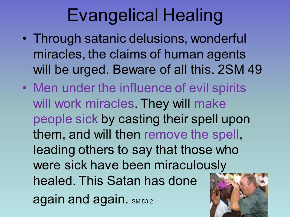 Evangelical Healing Through satanic delusions, wonderful miracles, the claims of human agents will be urged.