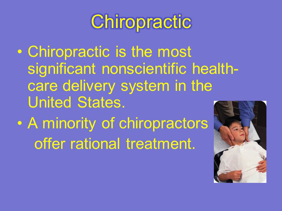 Chiropractic is the most significant nonscientific health- care delivery system in the United States.