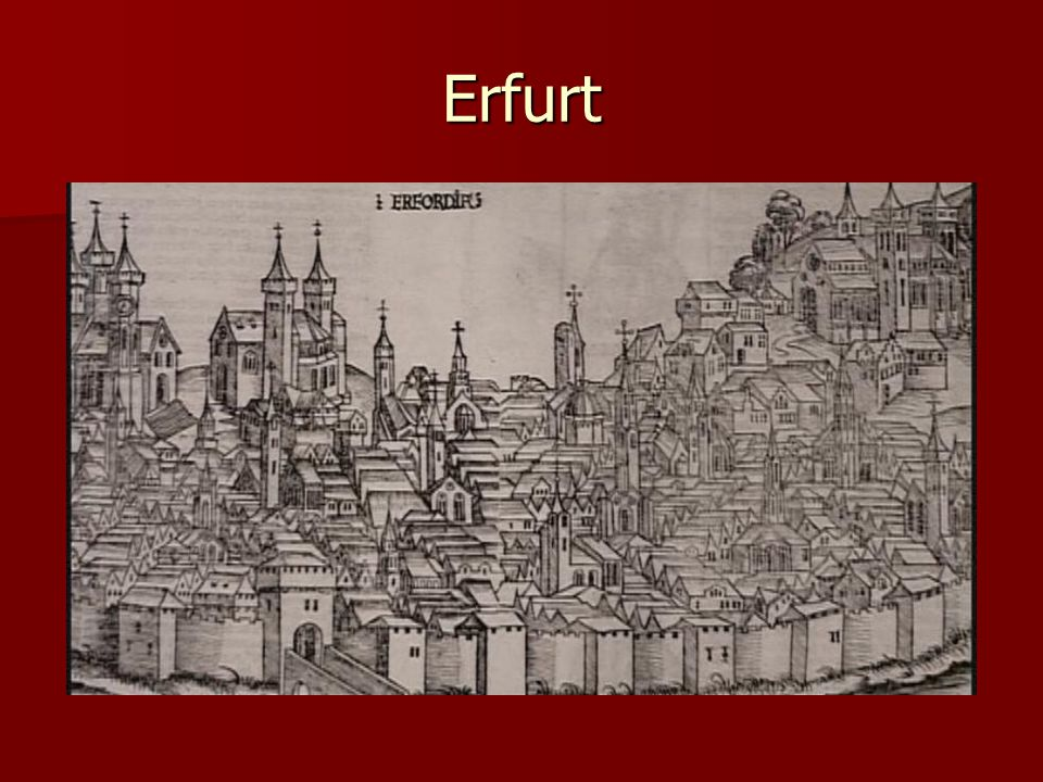 Martin Luther Erfurt, Germany 1500's Erfurt, Germany 1500's Great center for the Church Great center for the Church Luther thrived as an excellent student Luther thrived as an excellent student 1505 Plague struck Erfurt, and Luther lost three friends 1505 Plague struck Erfurt, and Luther lost three friends He caught a glimpse of his own mortality and God's Wrath He caught a glimpse of his own mortality and God's Wrath