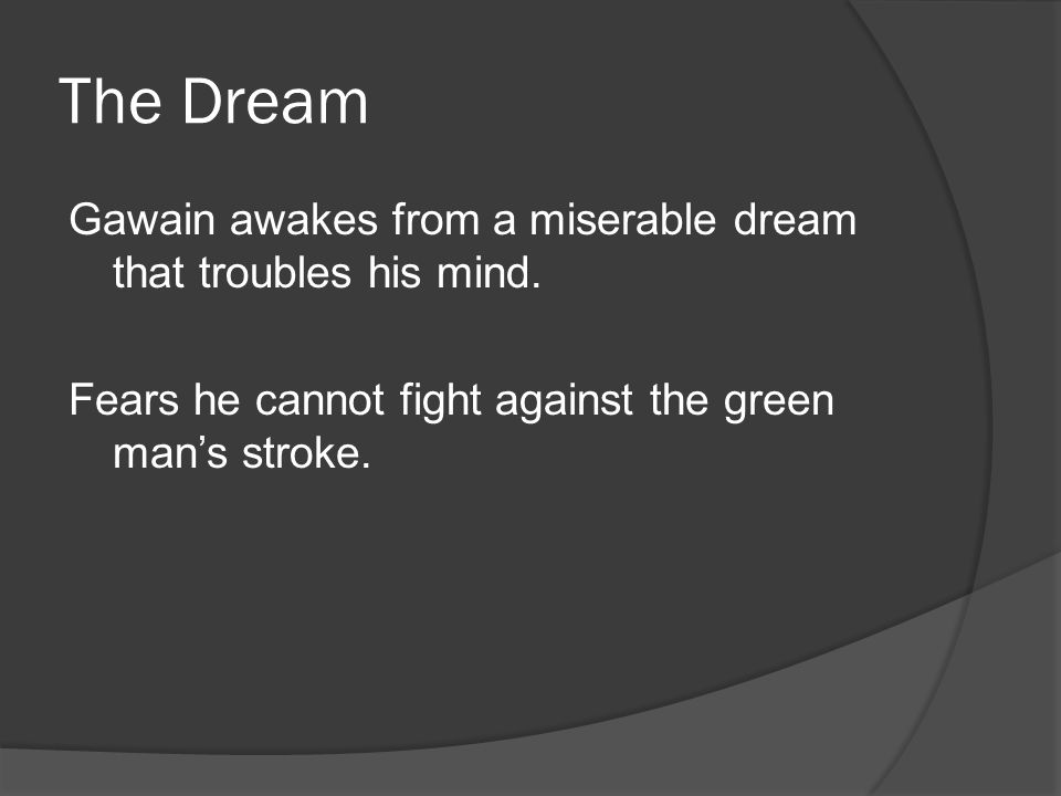 The Dream Gawain awakes from a miserable dream that troubles his mind.