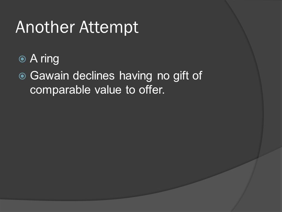 Another Attempt  A ring  Gawain declines having no gift of comparable value to offer.