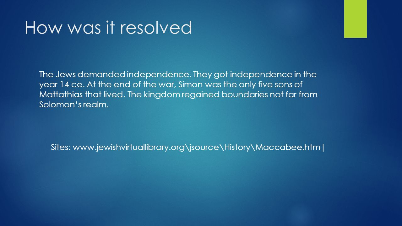 How was it resolved The Jews demanded independence. They got independence in the year 14 ce. At the end of the war, Simon was the only five sons of Ma