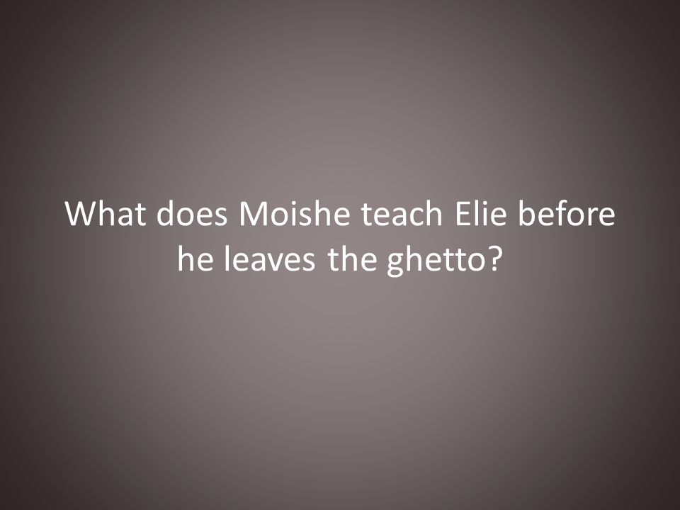 What does Moishe teach Elie before he leaves the ghetto?