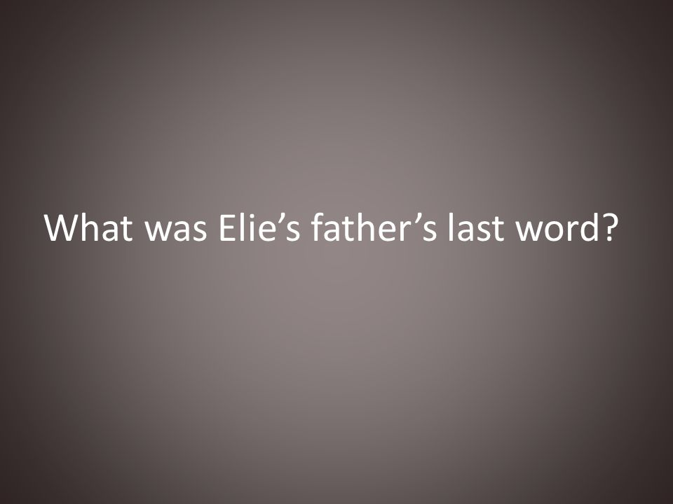 What was Elie's father's last word?
