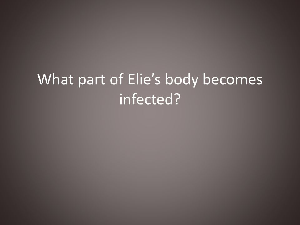 What part of Elie's body becomes infected?