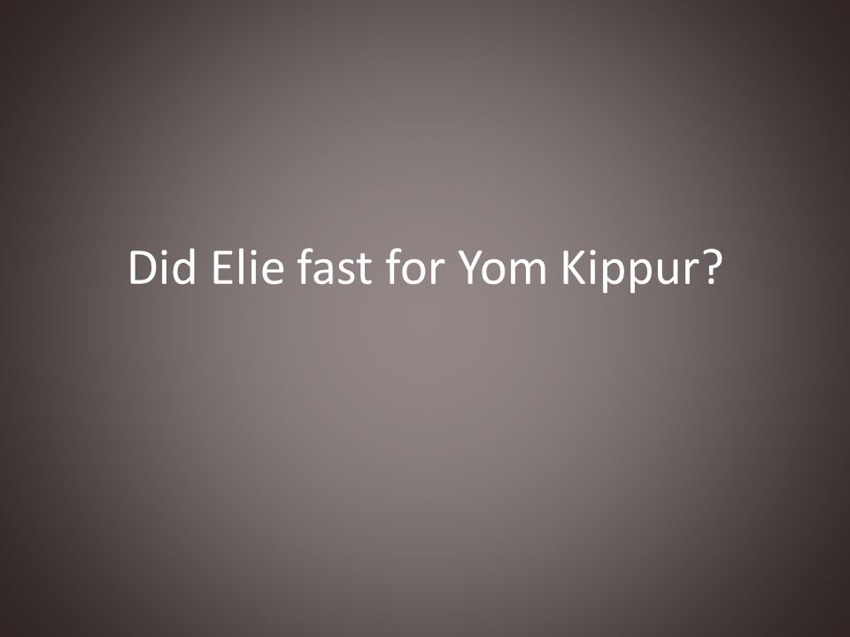 Did Elie fast for Yom Kippur?