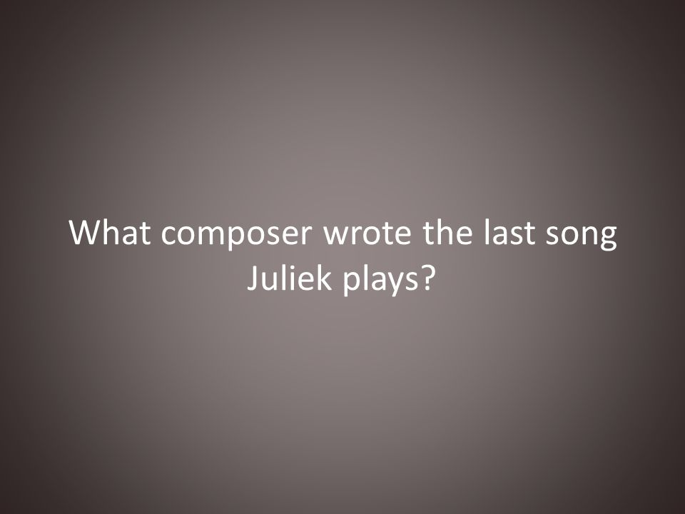 What composer wrote the last song Juliek plays?