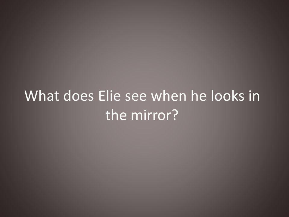 What does Elie see when he looks in the mirror?