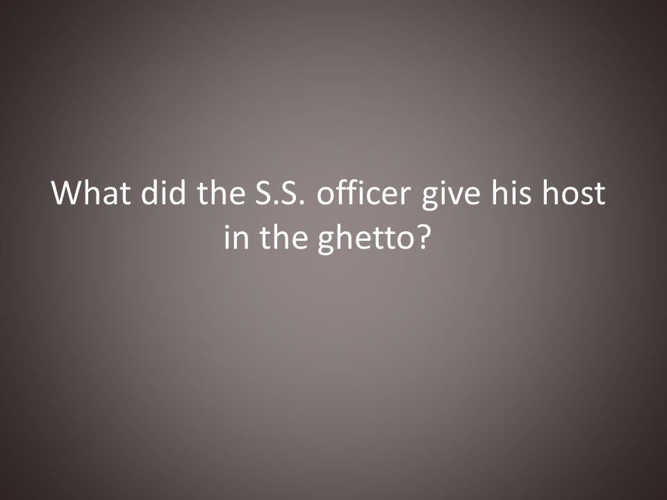 What did the S.S. officer give his host in the ghetto?