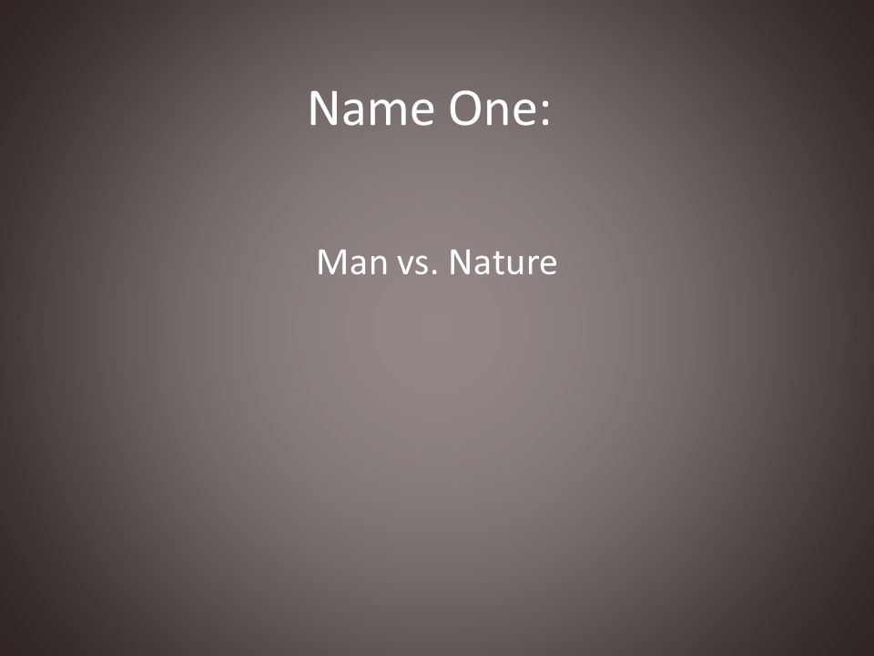 Name One: Man vs. Nature
