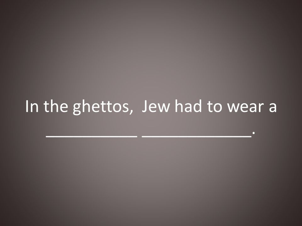 In the ghettos, Jew had to wear a __________ ____________.