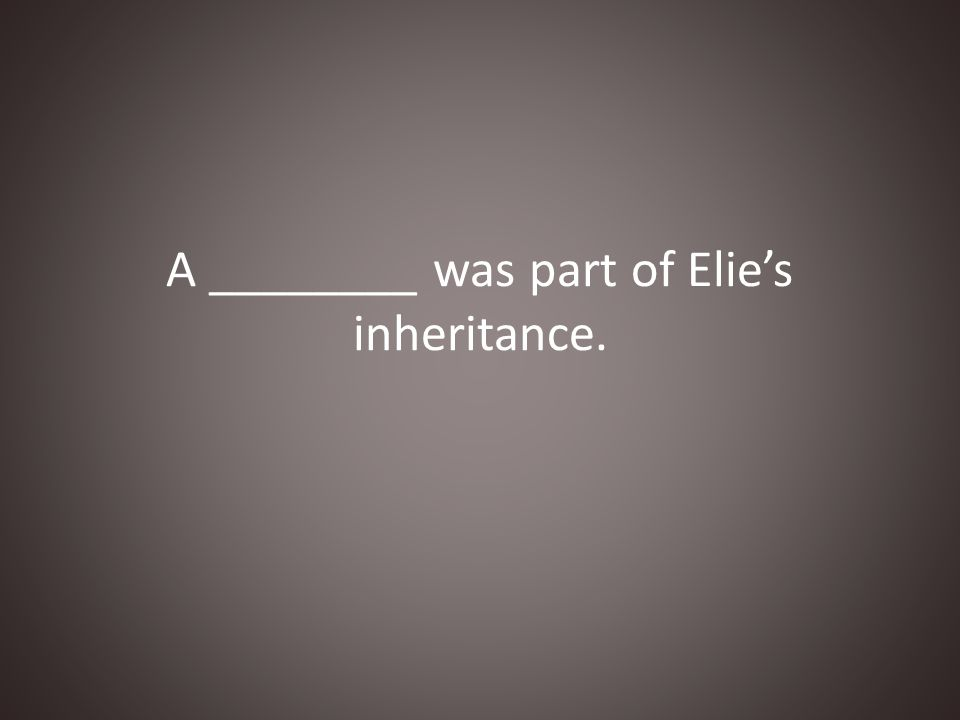 A ________ was part of Elie's inheritance.