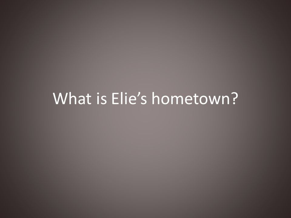 What is Elie's hometown?