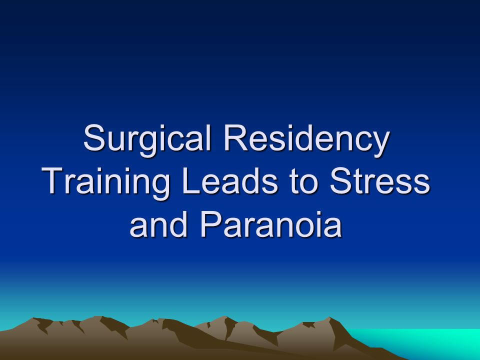 Surgical Residency Training Leads to Stress and Paranoia