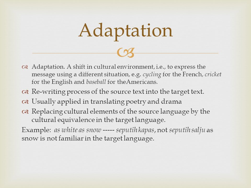   Adaptation. A shift in cultural environment, i.e., to express the message using a different situation, e.g. cycling for the French, cricket for th