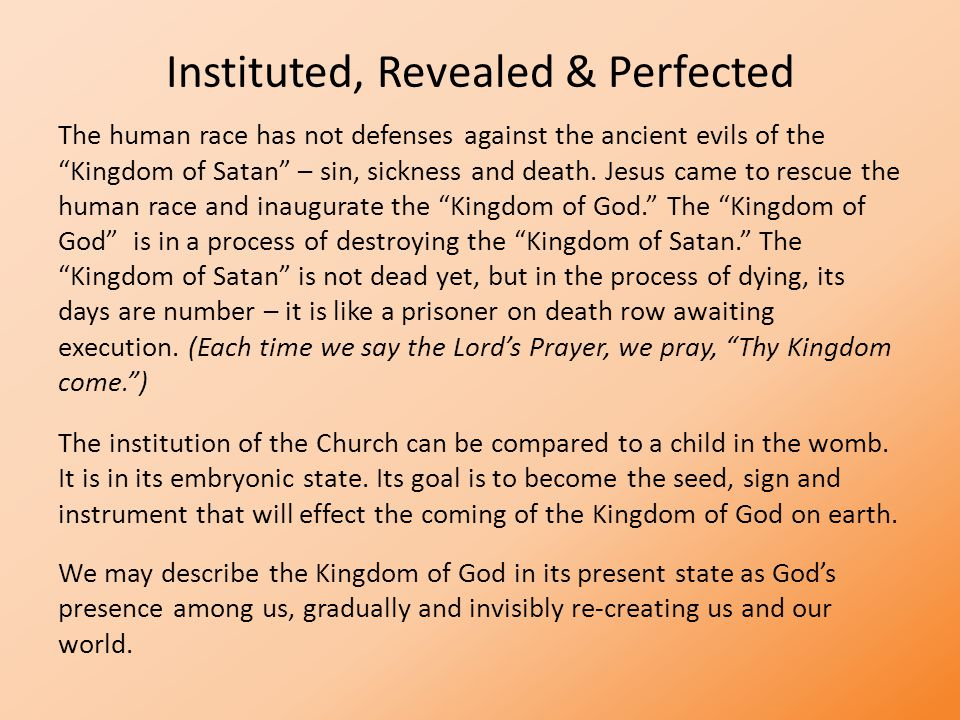 "Instituted, Revealed & Perfected The human race has not defenses against the ancient evils of the ""Kingdom of Satan"" – sin, sickness and death. Jesus"