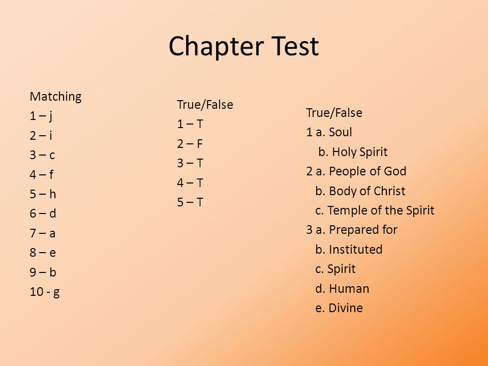 Chapter Test Matching 1 – j 2 – i 3 – c 4 – f 5 – h 6 – d 7 – a 8 – e 9 – b 10 - g True/False 1 – T 2 – F 3 – T 4 – T 5 – T True/False 1 a.