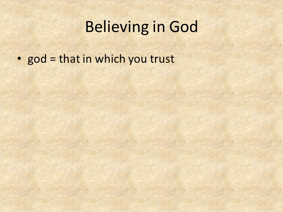 Believing in God god = that in which you trust