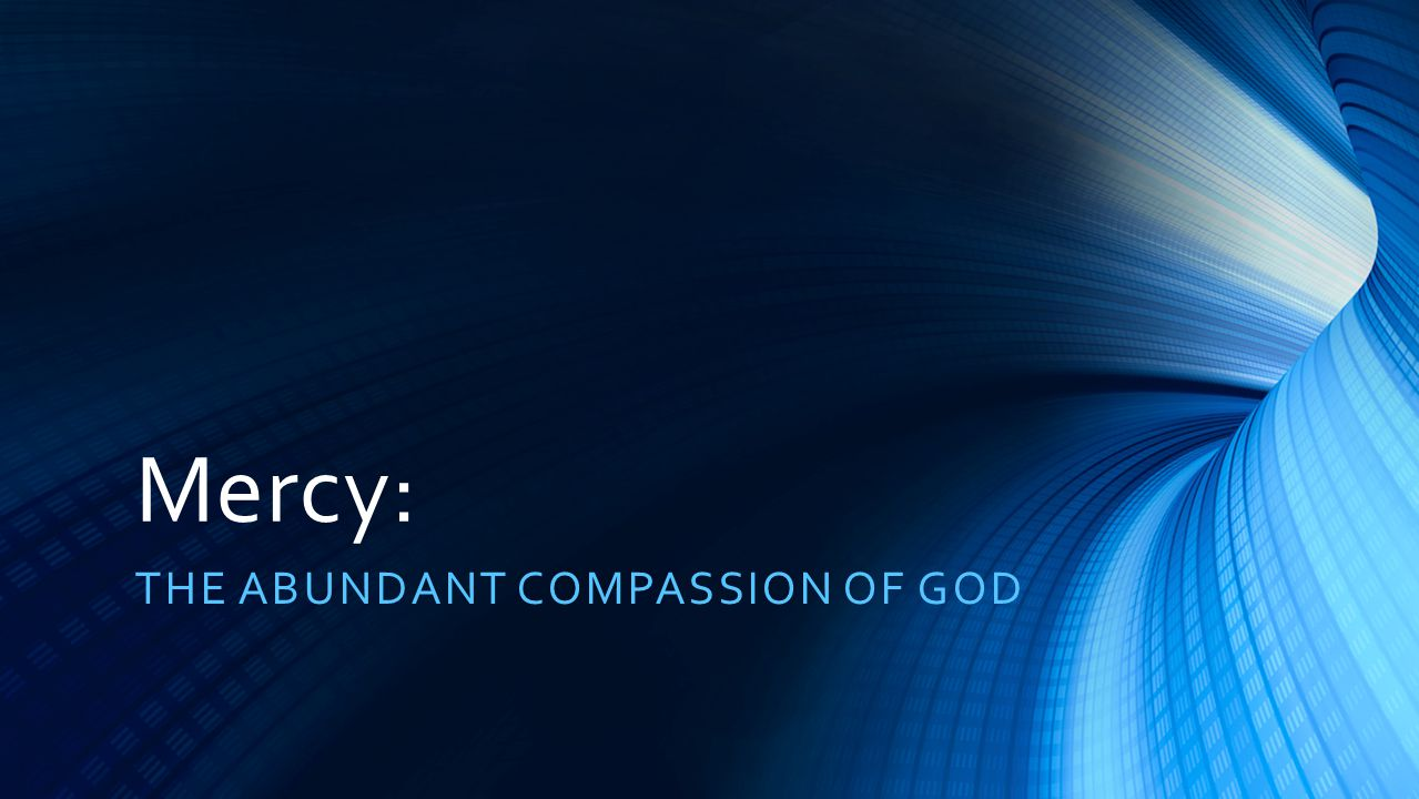 Mercy: THE ABUNDANT COMPASSION OF GOD