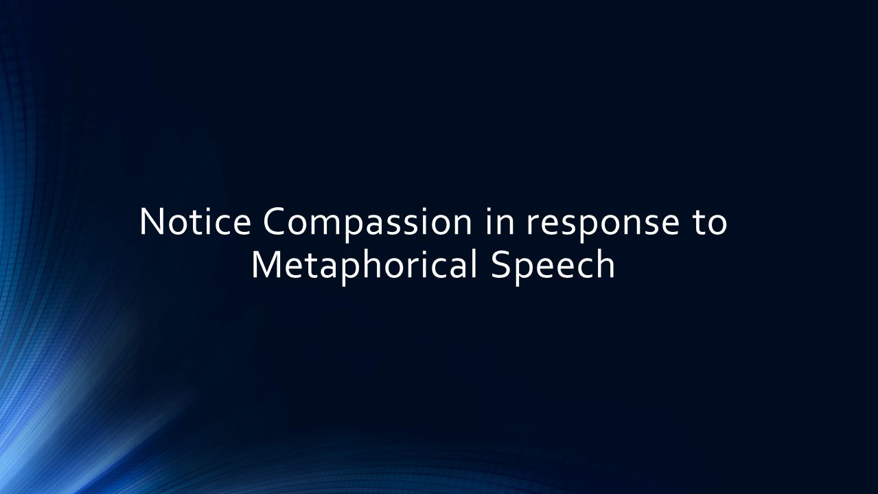Notice Compassion in response to Metaphorical Speech