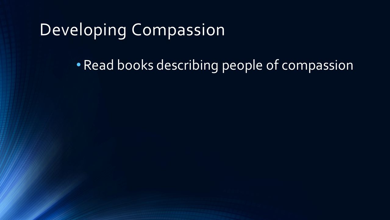 Developing Compassion Read books describing people of compassion