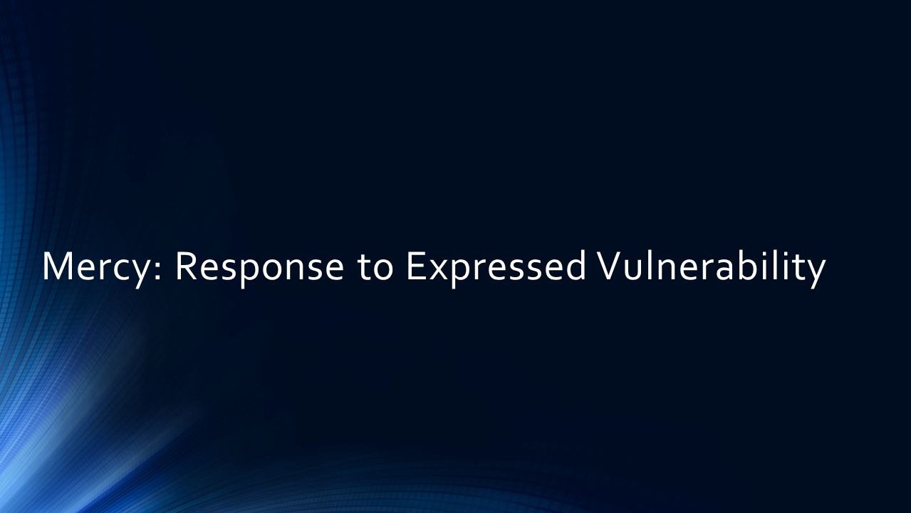 Mercy: Response to Expressed Vulnerability