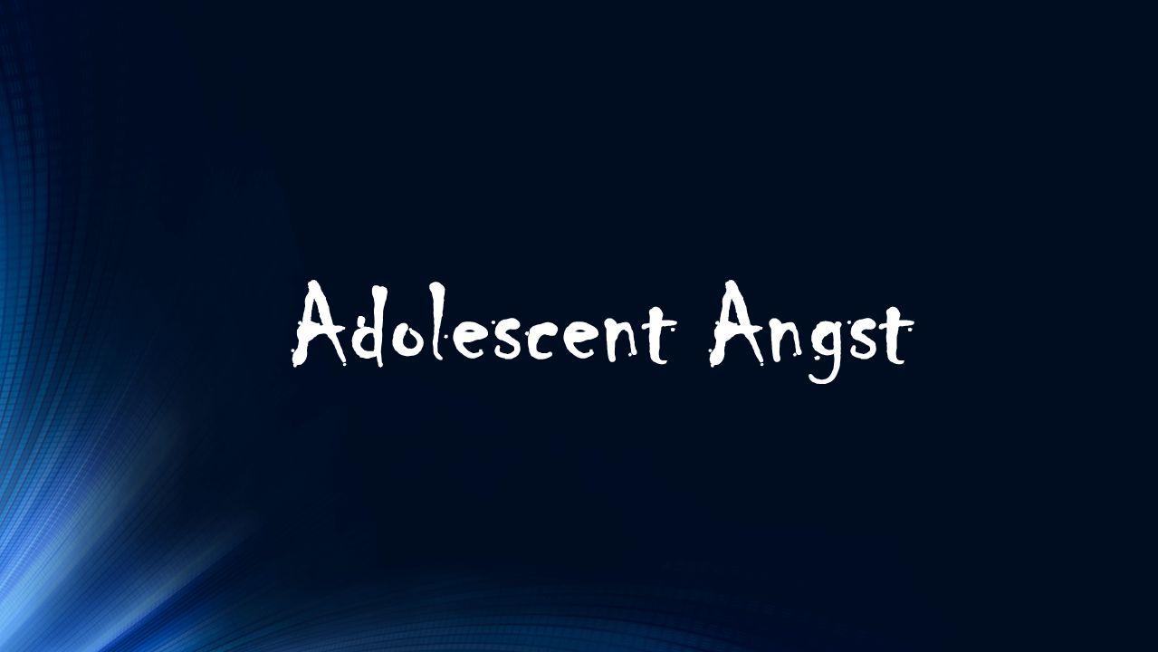 Adolescent Angst