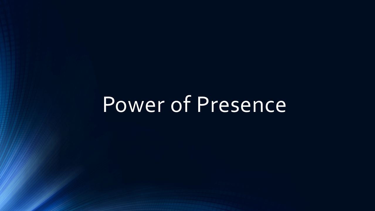 Power of Presence