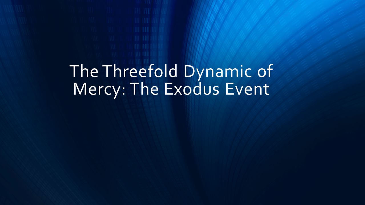 The Threefold Dynamic of Mercy: The Exodus Event