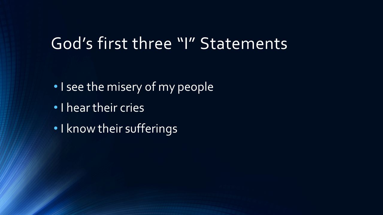 God's first three I Statements I see the misery of my people I hear their cries I know their sufferings