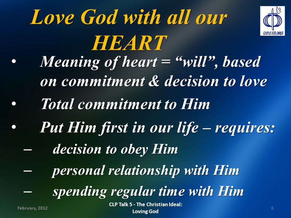 """Love God with all our HEART Meaning of heart = """"will"""", based on commitment & decision to love Meaning of heart = """"will"""", based on commitment & decisio"""