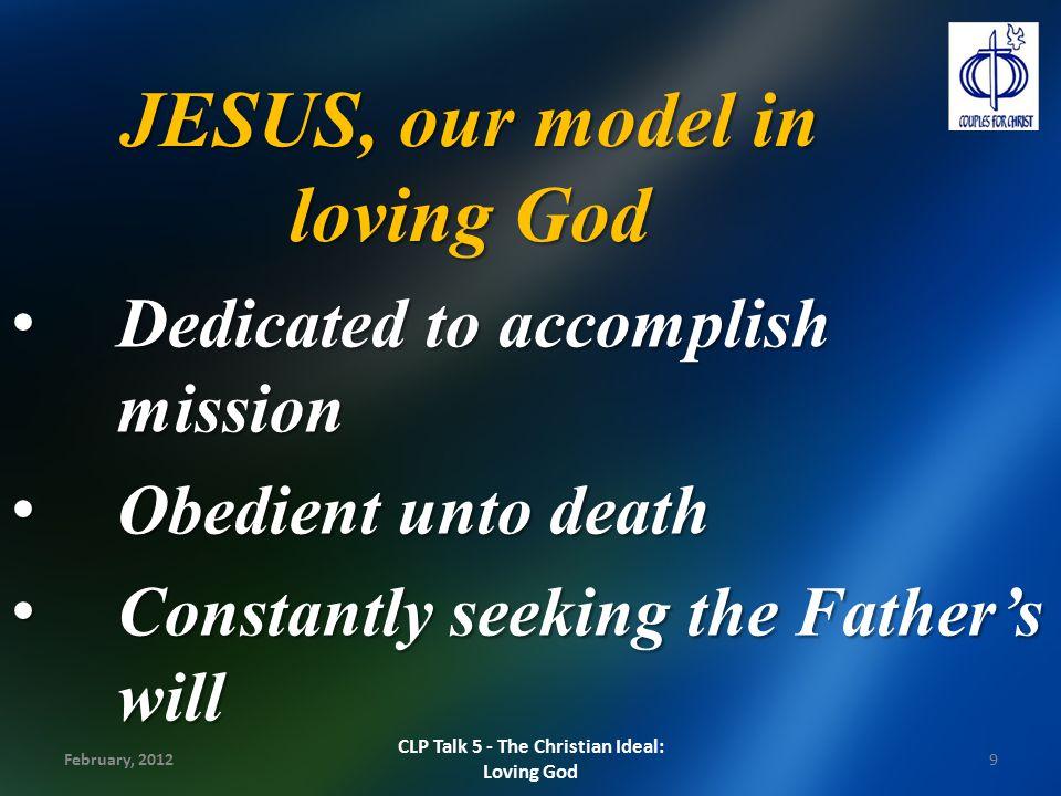 JESUS, our model in loving God Dedicated to accomplish mission Dedicated to accomplish mission Obedient unto death Obedient unto death Constantly seek