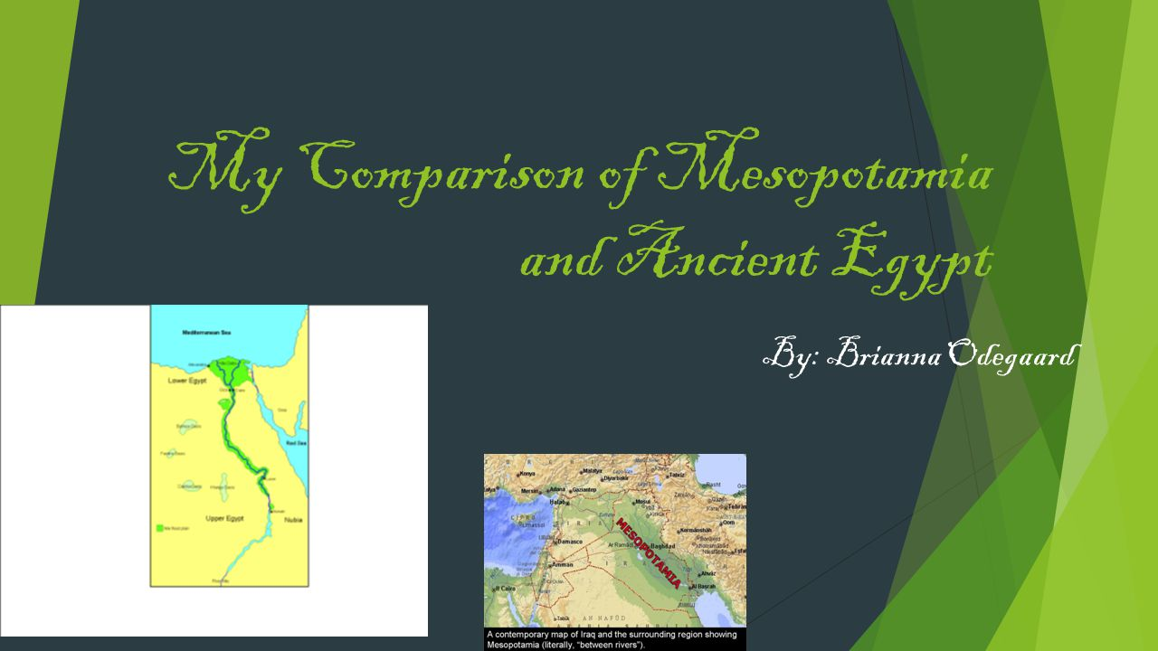 My Comparison of Mesopotamia and Ancient Egypt By: Brianna Odegaard Ancient Egypt.