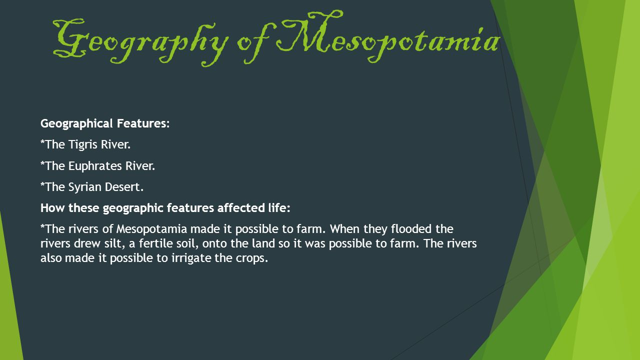 Geography of Mesopotamia Geographical Features: *The Tigris River.