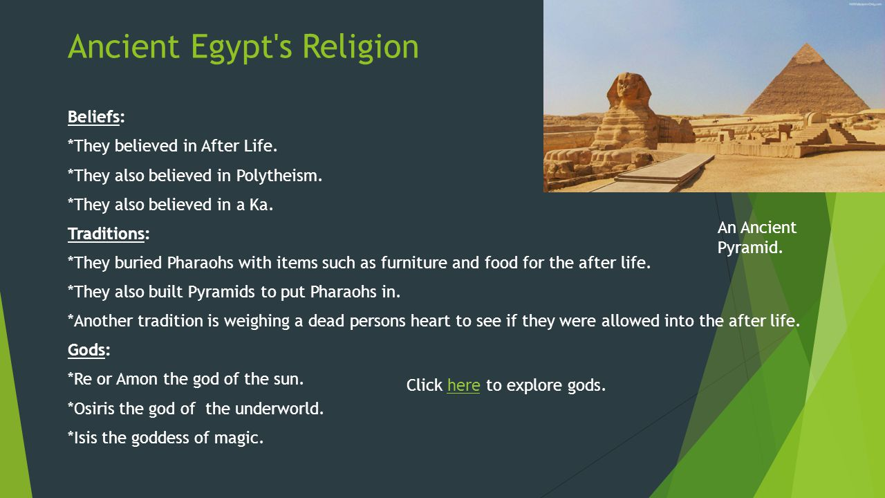 Ancient Egypt s Religion Beliefs: *They believed in After Life.