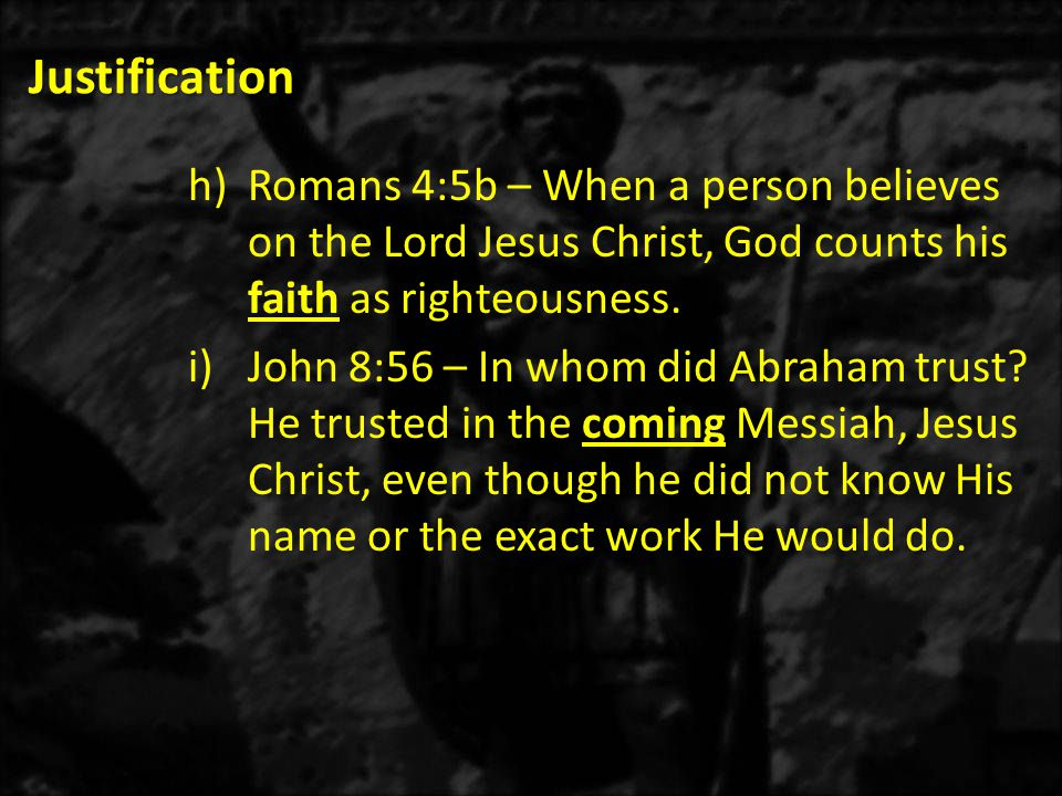 Justification h)Romans 4:5b – When a person believes on the Lord Jesus Christ, God counts his faith as righteousness.
