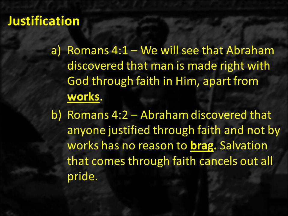 Justification b)Romans 4:7a – David saw justification by grace in the blessing of undeserved forgiveness of his lawless deeds.